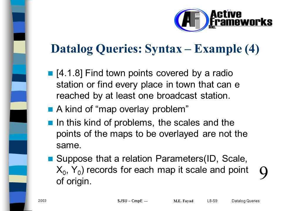 L8-S9 Datalog Queries 2003 SJSU – CmpE --- M.E. Fayad [4.1.8] Find town points covered by a radio station or find every place in town that can e reach