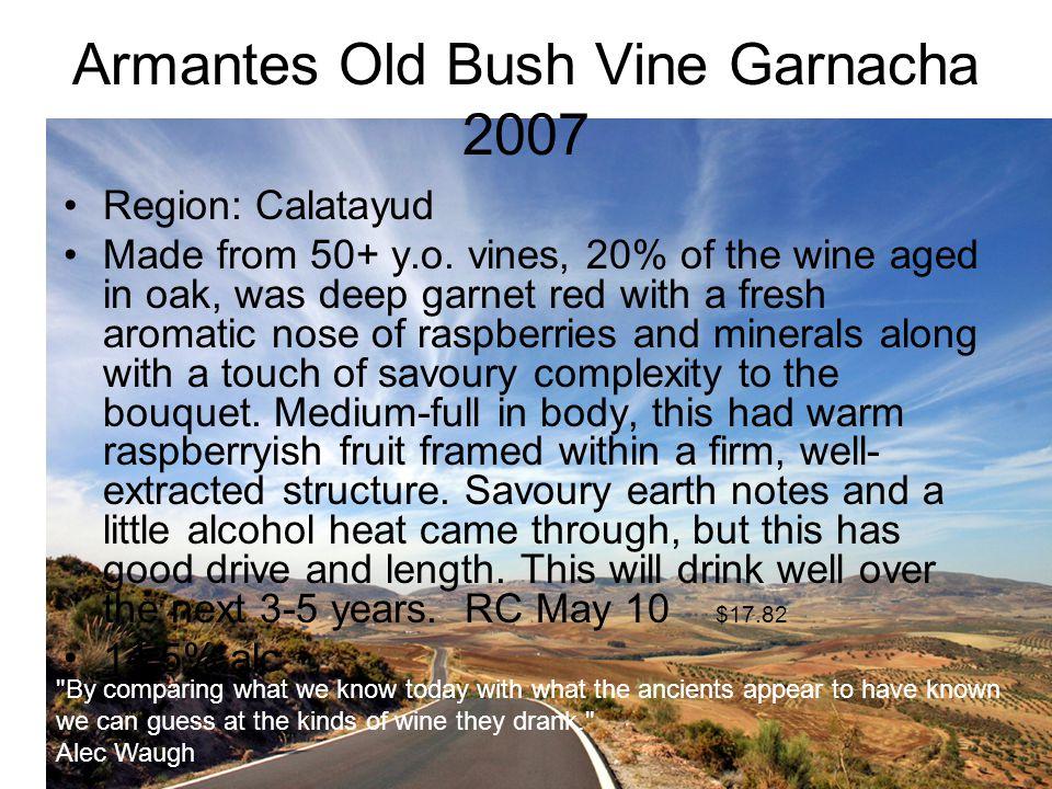 Armantes Old Bush Vine Garnacha 2007 Region: Calatayud Made from 50+ y.o.