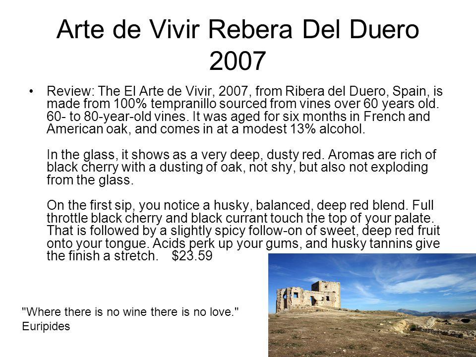 Arte de Vivir Rebera Del Duero 2007 Review: The El Arte de Vivir, 2007, from Ribera del Duero, Spain, is made from 100% tempranillo sourced from vines over 60 years old.