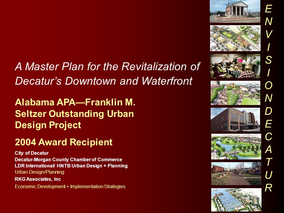 A Master Plan for the Revitalization of Decatur's Downtown and Waterfront Alabama APA—Franklin M. Seltzer Outstanding Urban Design Project 2004 Award