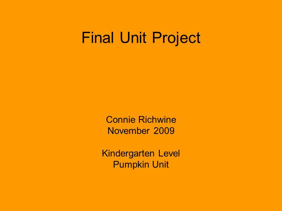 Final Unit Project Connie Richwine November 2009 Kindergarten Level Pumpkin Unit