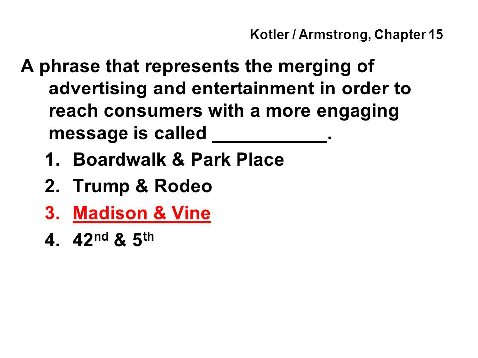 Kotler / Armstrong, Chapter 15 A phrase that represents the merging of advertising and entertainment in order to reach consumers with a more engaging message is called ___________.