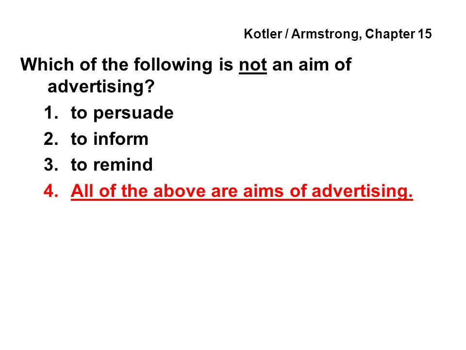 Kotler / Armstrong, Chapter 15 Which of the following is not an aim of advertising.