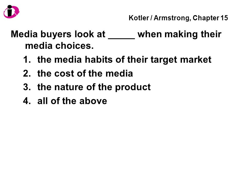Kotler / Armstrong, Chapter 15 Media buyers look at _____ when making their media choices.
