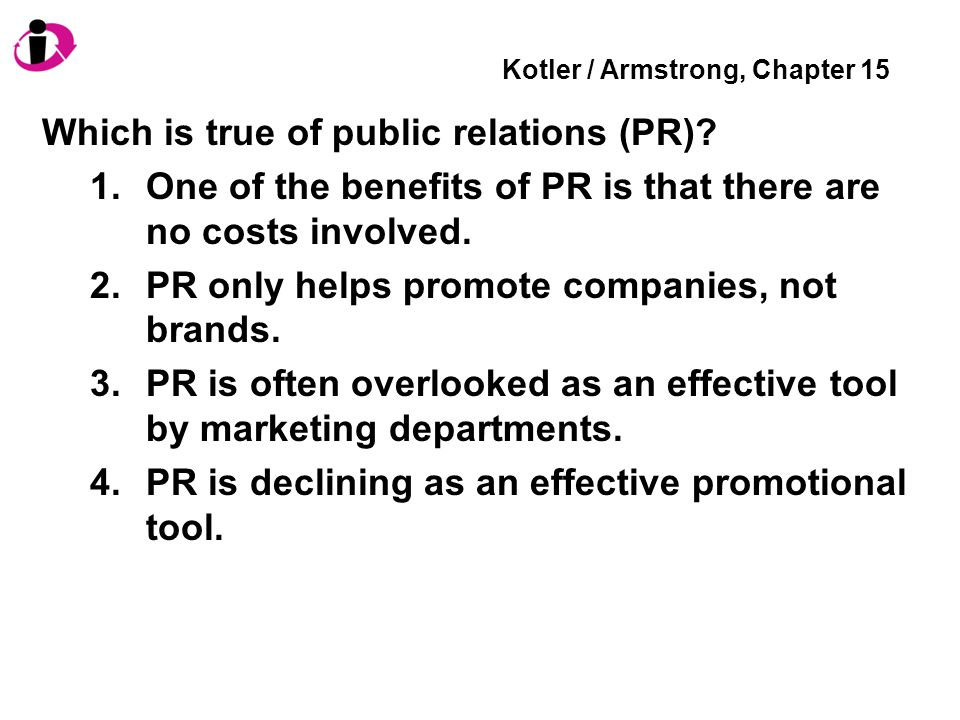Kotler / Armstrong, Chapter 15 Which is true of public relations (PR).
