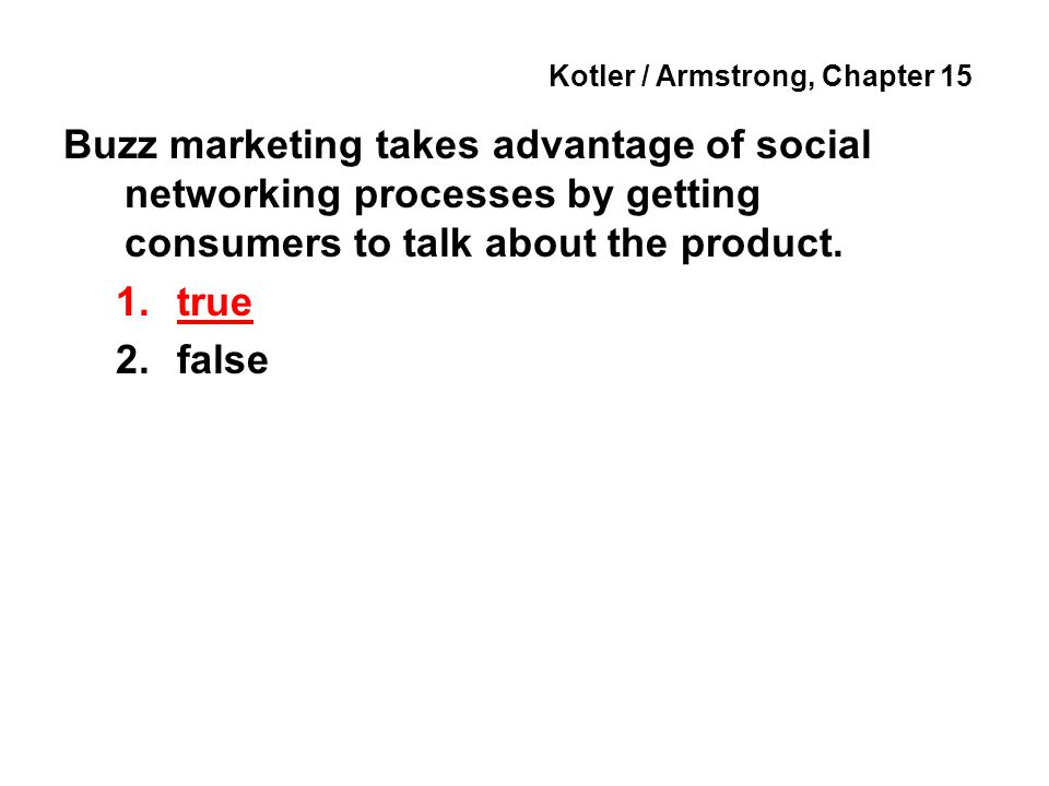Kotler / Armstrong, Chapter 15 Buzz marketing takes advantage of social networking processes by getting consumers to talk about the product.