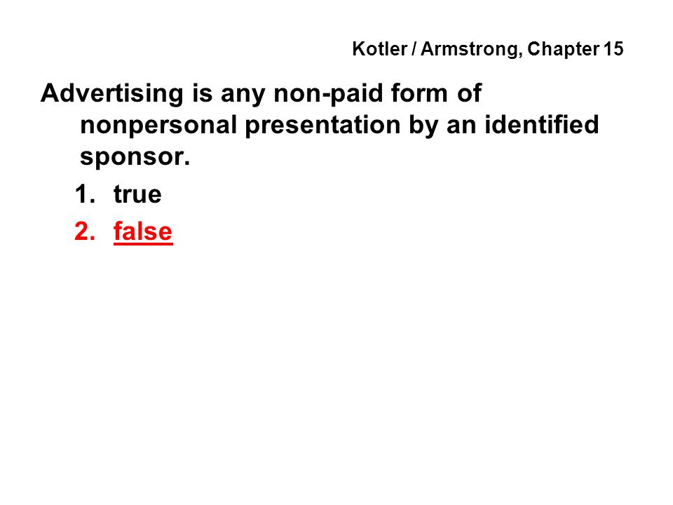 Kotler / Armstrong, Chapter 15 Advertising is any non-paid form of nonpersonal presentation by an identified sponsor.