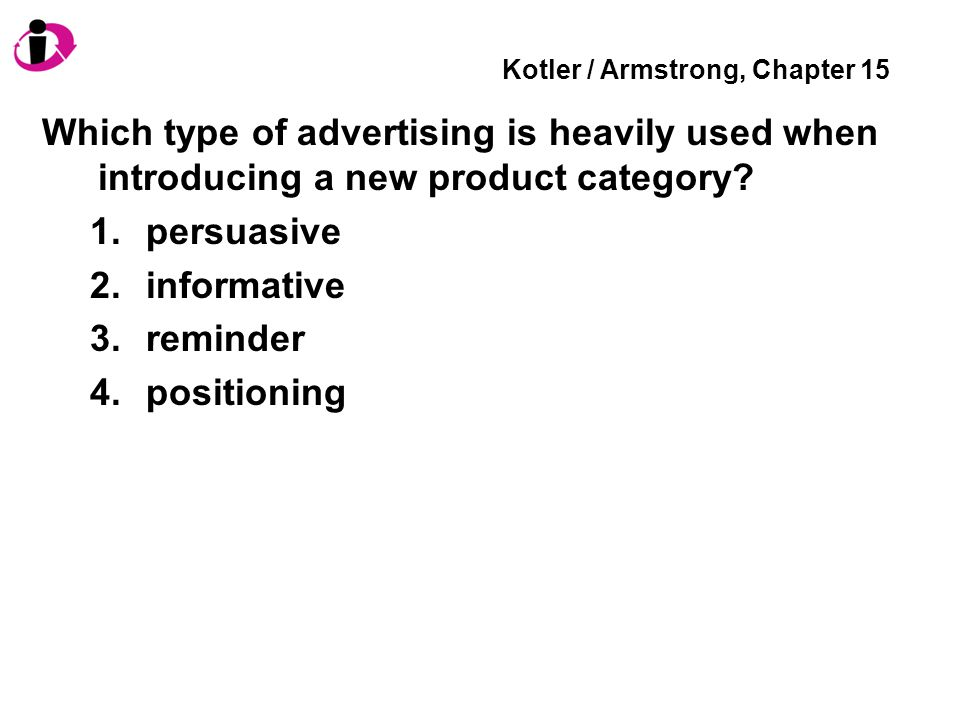 Kotler / Armstrong, Chapter 15 Which type of advertising is heavily used when introducing a new product category.