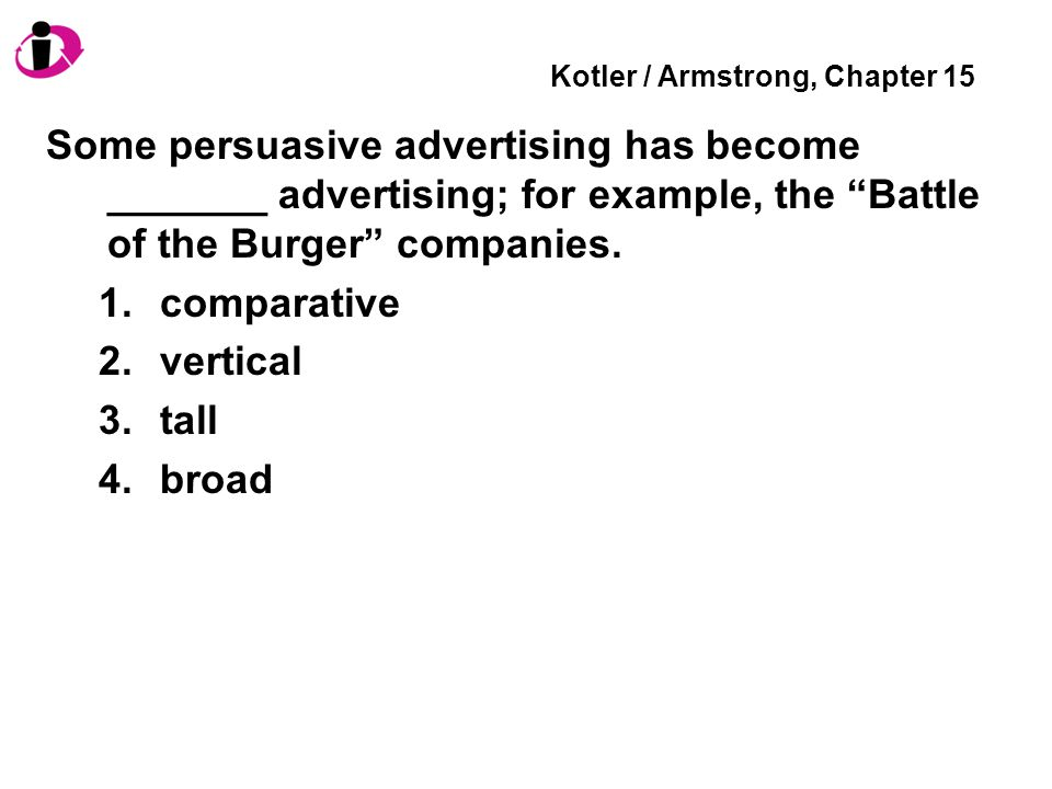 Kotler / Armstrong, Chapter 15 Some persuasive advertising has become _______ advertising; for example, the Battle of the Burger companies.