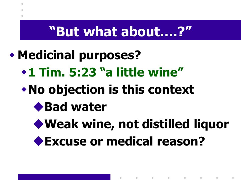 But what about…. wMedicinal purposes. w1 Tim.