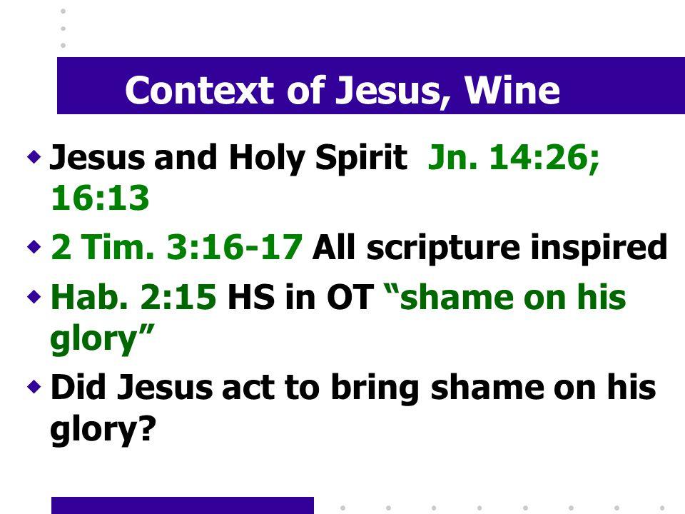 Context of Jesus, Wine wJesus and Holy Spirit Jn. 14:26; 16:13 w2 Tim.