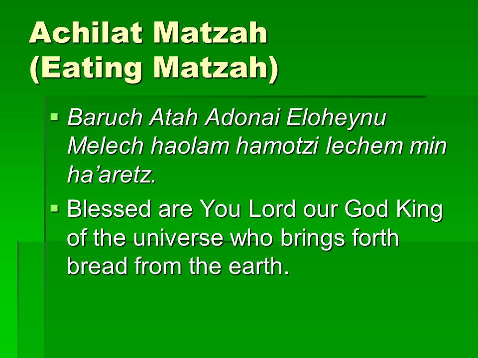 Achilat Matzah (Eating Matzah)  Baruch Atah Adonai Eloheynu Melech haolam hamotzi lechem min ha'aretz.