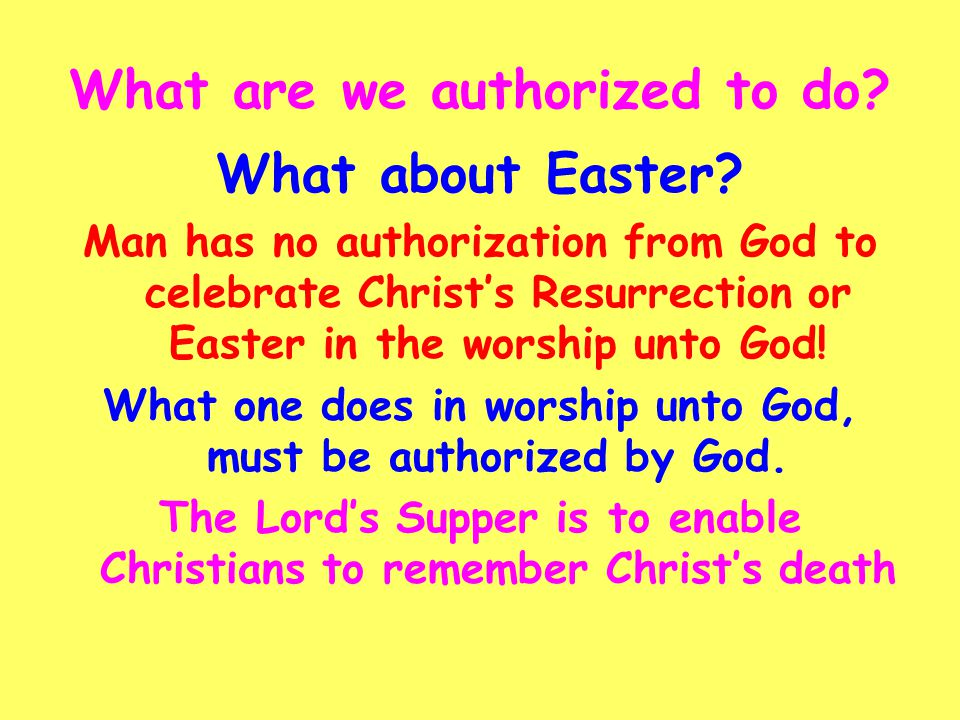What are we authorized to do. What about Easter.