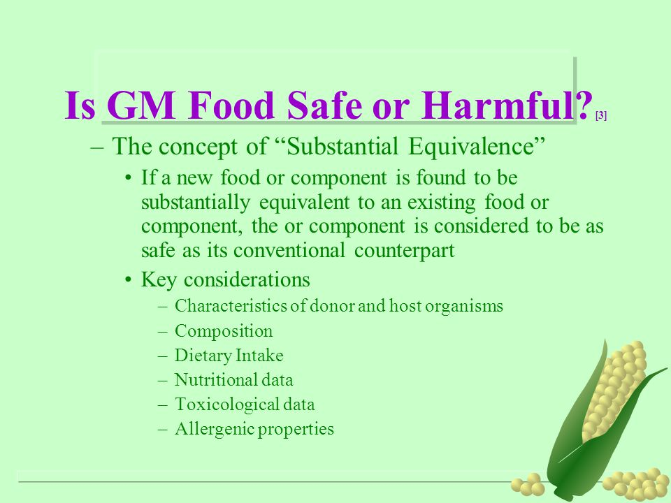 """Is GM Food Safe or Harmful? [3] –The concept of """"Substantial Equivalence"""" If a new food or component is found to be substantially equivalent to an exi"""
