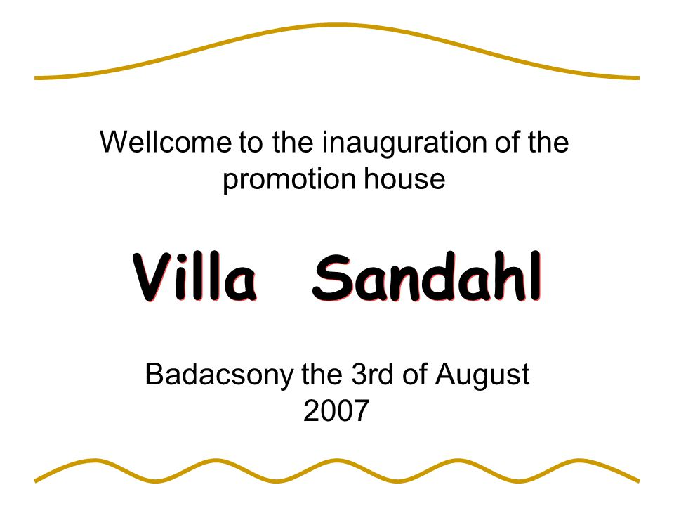 Villa Sandahl Badacsony the 3rd of August 2007 Wellcome to the inauguration of the promotion house