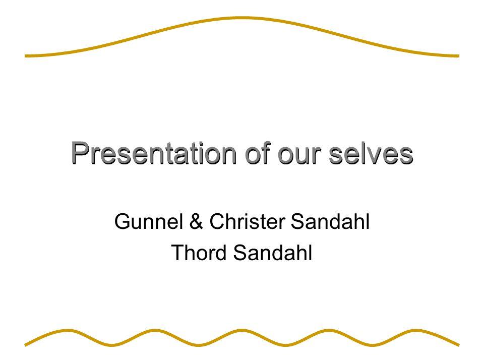 Presentation of our selves Gunnel & Christer Sandahl Thord Sandahl