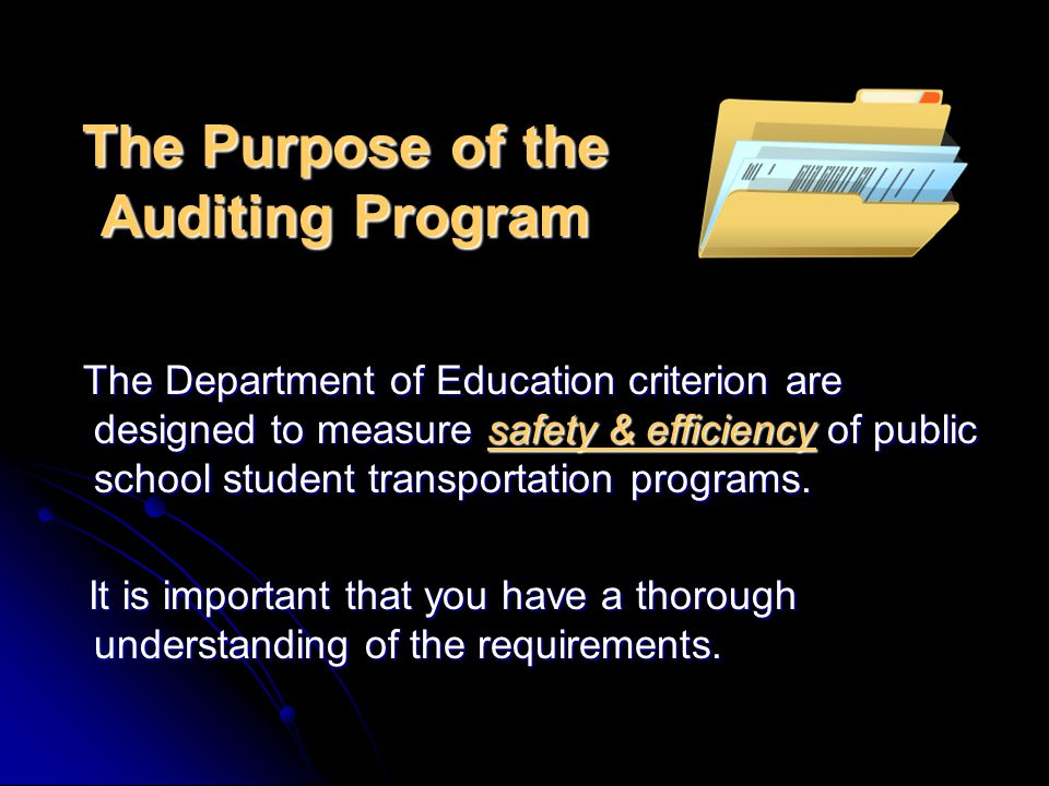 The Purpose of the Auditing Program The Department of Education criterion are designed to measure safety & efficiency of public school student transportation programs.