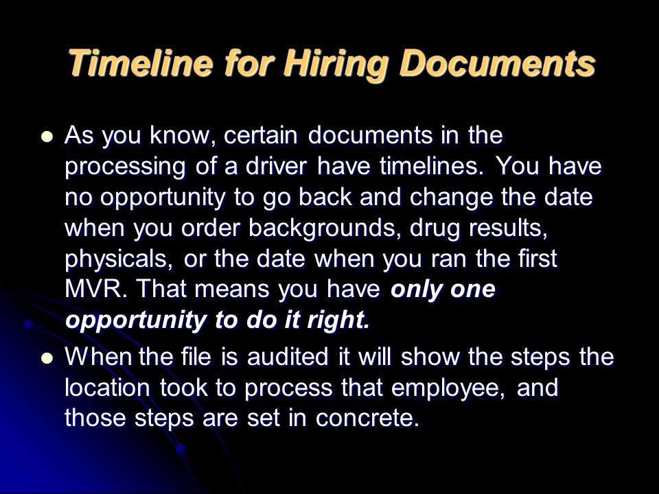 Timeline for Hiring Documents As you know, certain documents in the processing of a driver have timelines.