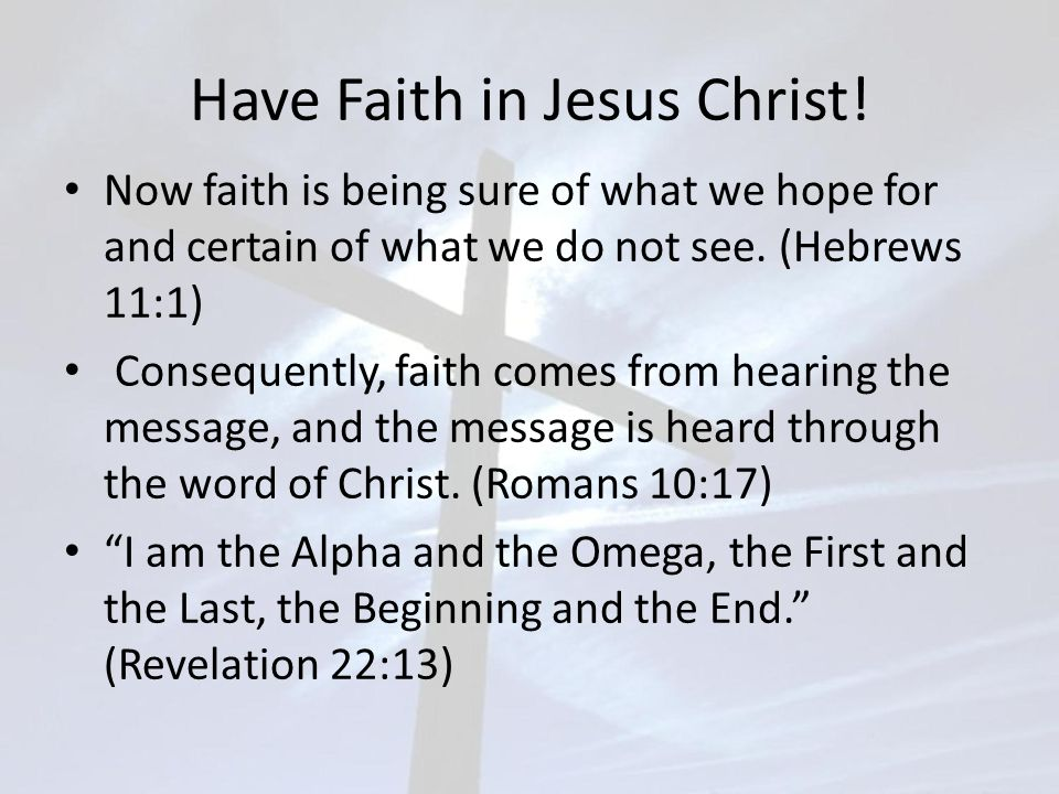 Have Faith in Jesus Christ.