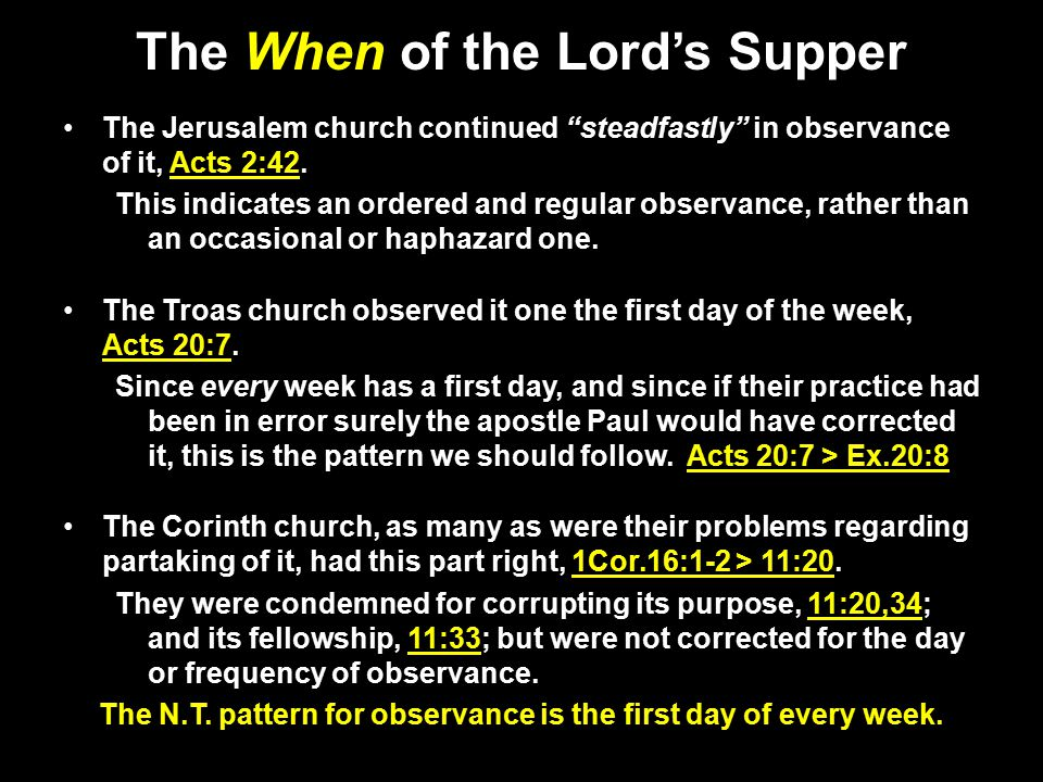 The When of the Lord's Supper The Jerusalem church continued steadfastly in observance of it, Acts 2:42.