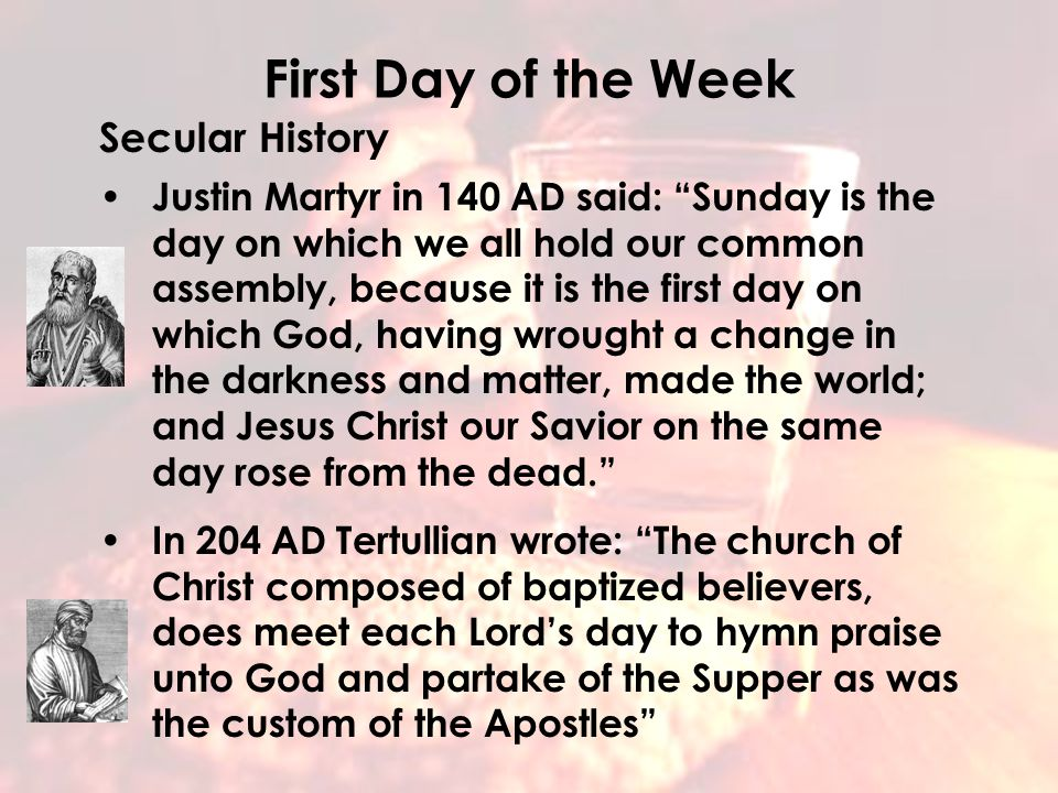 Why Every First Day Of The Week The history behind partaking of the Lord's Supper every first day of the week. First Day of the Week Secular History J