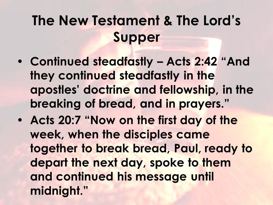 Why Every First Day Of The Week The history behind partaking of the Lord's Supper every first day of the week. The New Testament & The Lord's Supper C