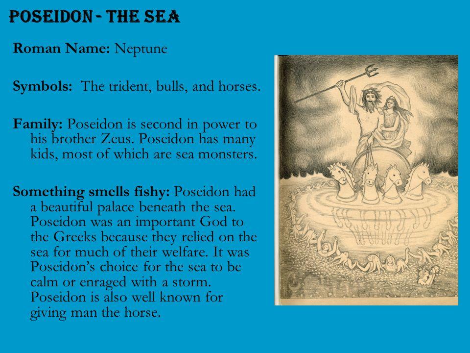 Poseidon - the Sea Roman Name: Neptune Symbols: The trident, bulls, and horses.