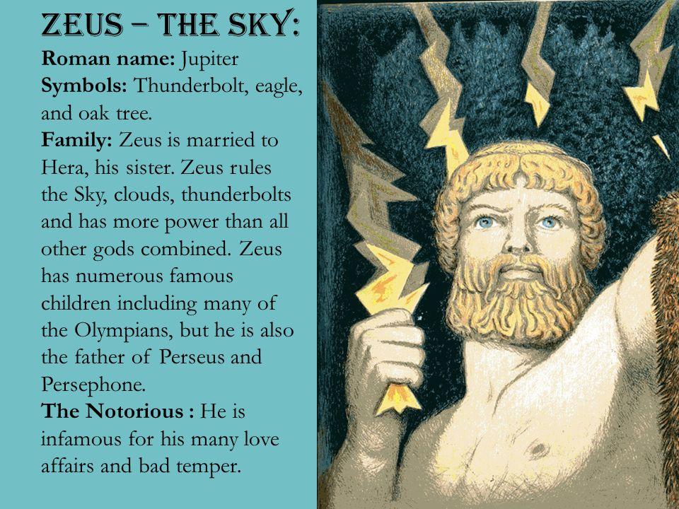Zeus Zeus – The Sky: Roman name: Jupiter Symbols: Thunderbolt, eagle, and oak tree.