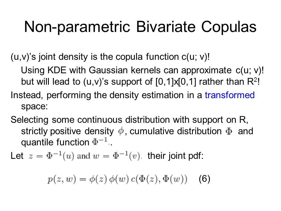 Non-parametric Bivariate Copulas (u,v)'s joint density is the copula function c(u; v).
