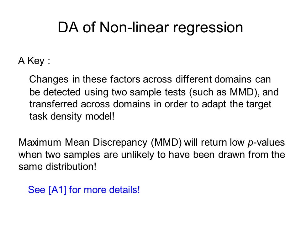DA of Non-linear regression A Key : Changes in these factors across different domains can be detected using two sample tests (such as MMD), and transferred across domains in order to adapt the target task density model.