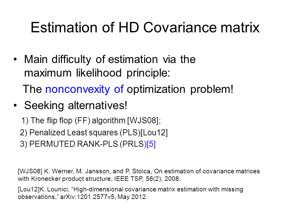 Estimation of HD Covariance matrix Main difficulty of estimation via the maximum likelihood principle: The nonconvexity of optimization problem.