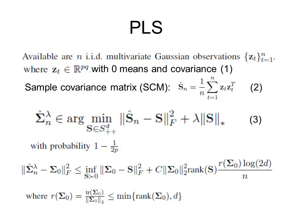 PLS Sample covariance matrix (SCM): with 0 means and covariance (1) (2) (3)