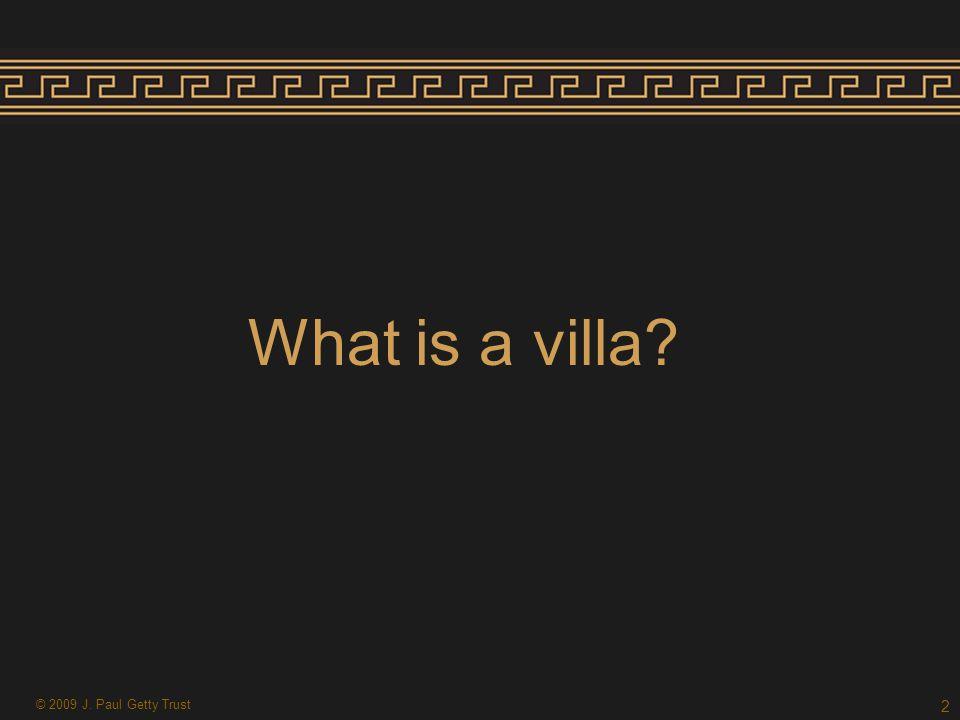 What is a villa? 2 © 2009 J. Paul Getty Trust
