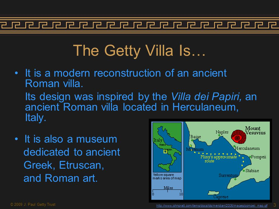 The Getty Villa Is… It is a modern reconstruction of an ancient Roman villa.