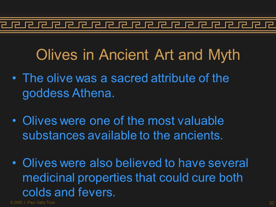 Olives in Ancient Art and Myth The olive was a sacred attribute of the goddess Athena.