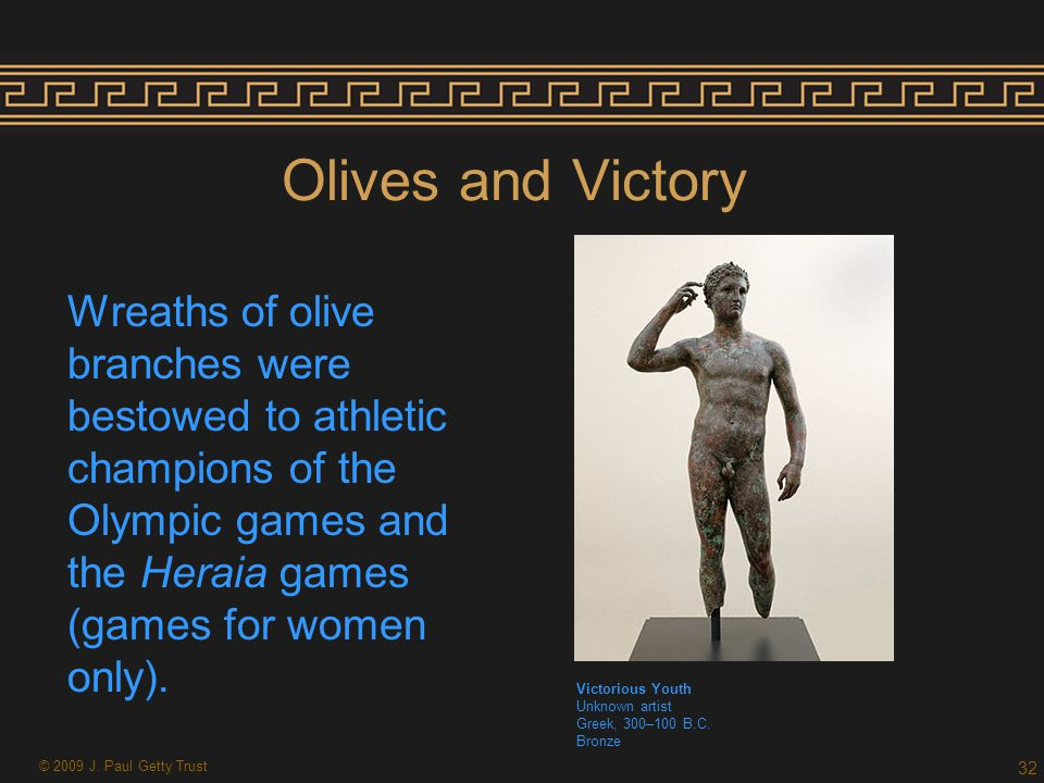 Olives and Victory Wreaths of olive branches were bestowed to athletic champions of the Olympic games and the Heraia games (games for women only).