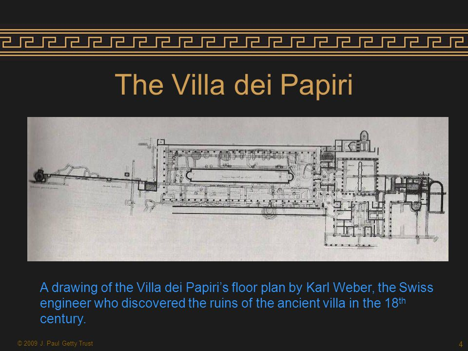 The Villa dei Papiri A drawing of the Villa dei Papiri's floor plan by Karl Weber, the Swiss engineer who discovered the ruins of the ancient villa in the 18 th century.
