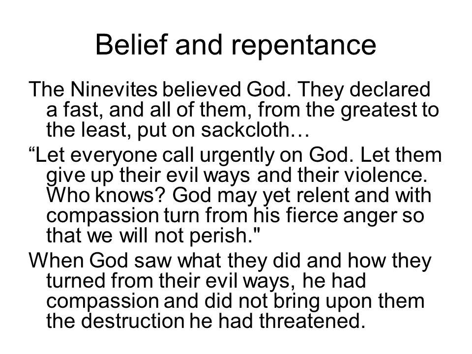 Belief and repentance The Ninevites believed God.