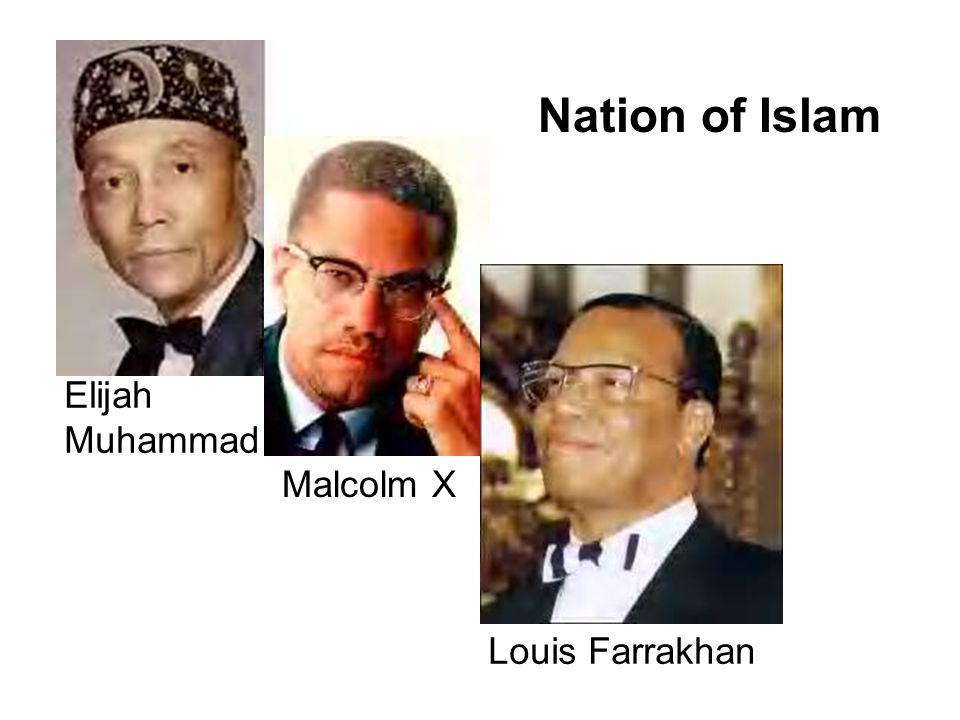 Elijah Muhammad Malcolm X Louis Farrakhan Nation of Islam