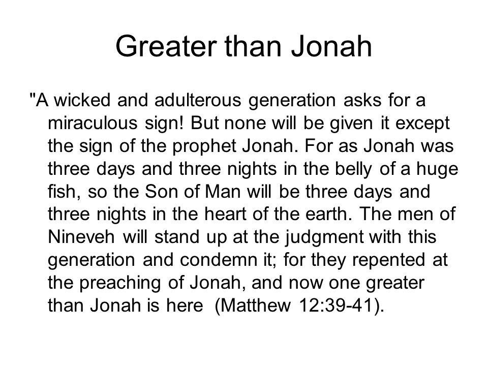 Greater than Jonah A wicked and adulterous generation asks for a miraculous sign.