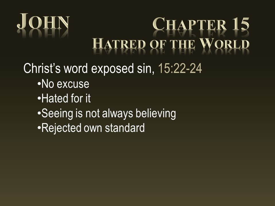 Christ's word exposed sin, 15:22-24 No excuse Hated for it Seeing is not always believing Rejected own standard