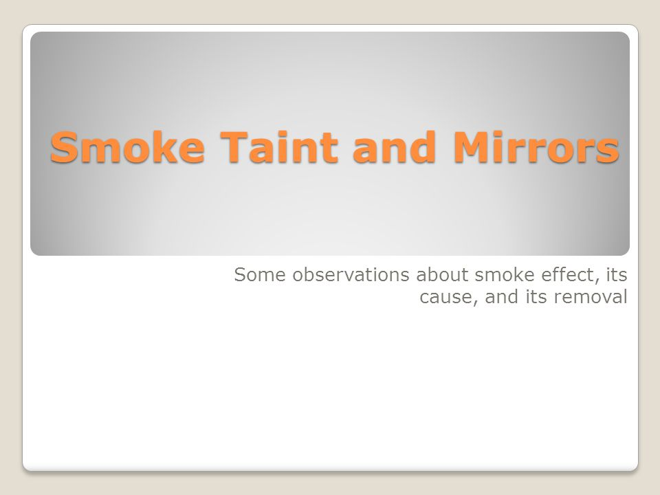 Smoke Taint and Mirrors Some observations about smoke effect, its cause, and its removal