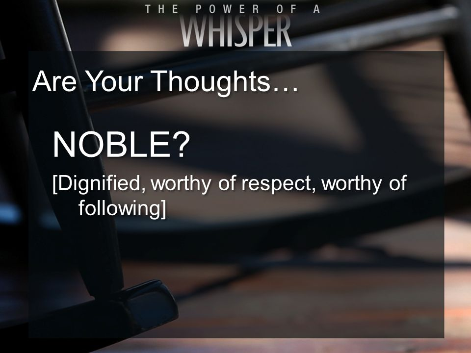 NOBLE. [Dignified, worthy of respect, worthy of following] NOBLE.