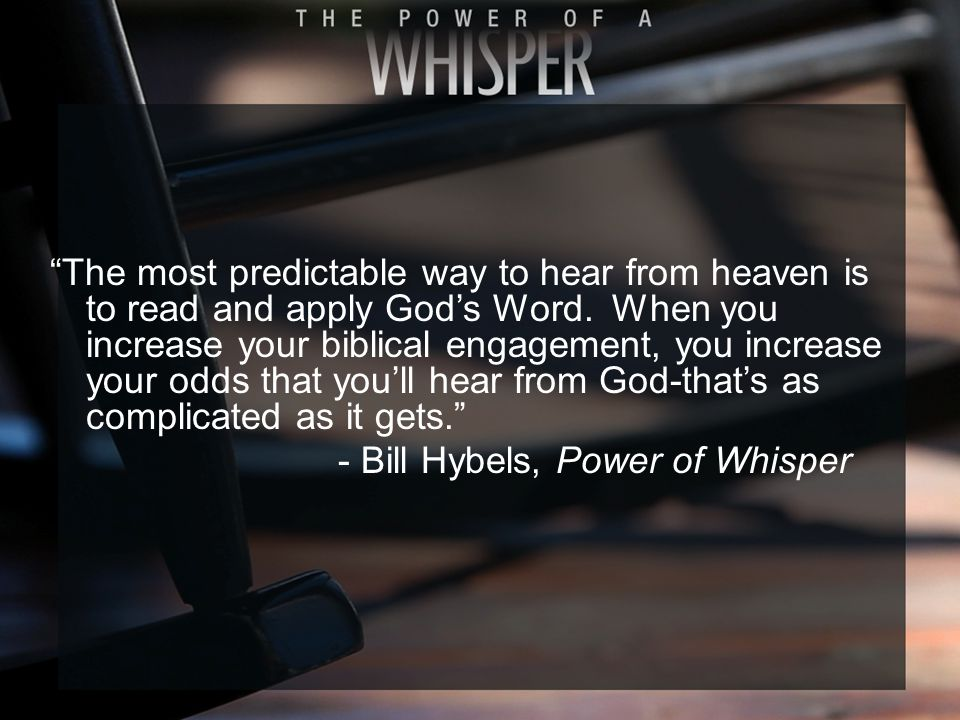 The most predictable way to hear from heaven is to read and apply God's Word.