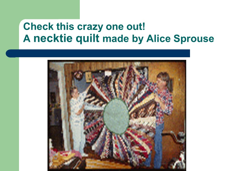 Check this crazy one out! A necktie quilt made by Alice Sprouse