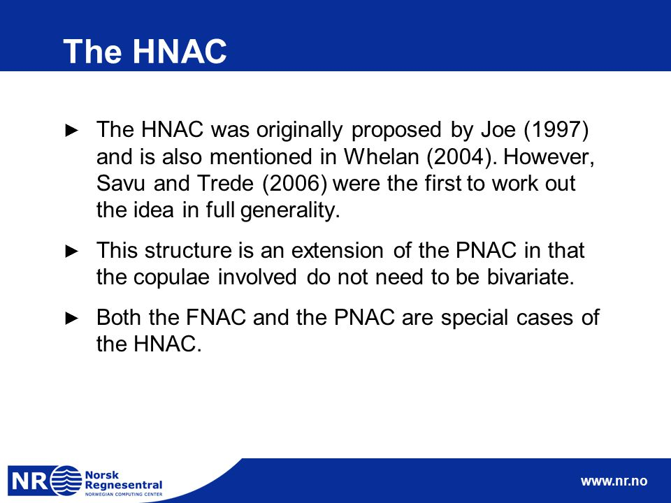 www.nr.no The HNAC ► The HNAC was originally proposed by Joe (1997) and is also mentioned in Whelan (2004). However, Savu and Trede (2006) were the fi