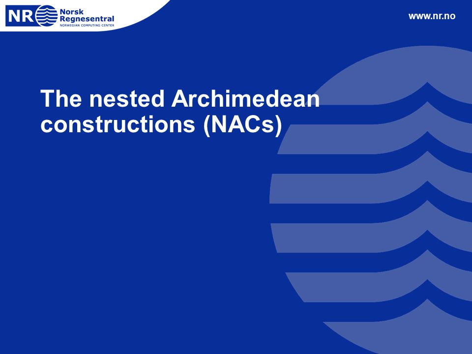 www.nr.no The nested Archimedean constructions (NACs)