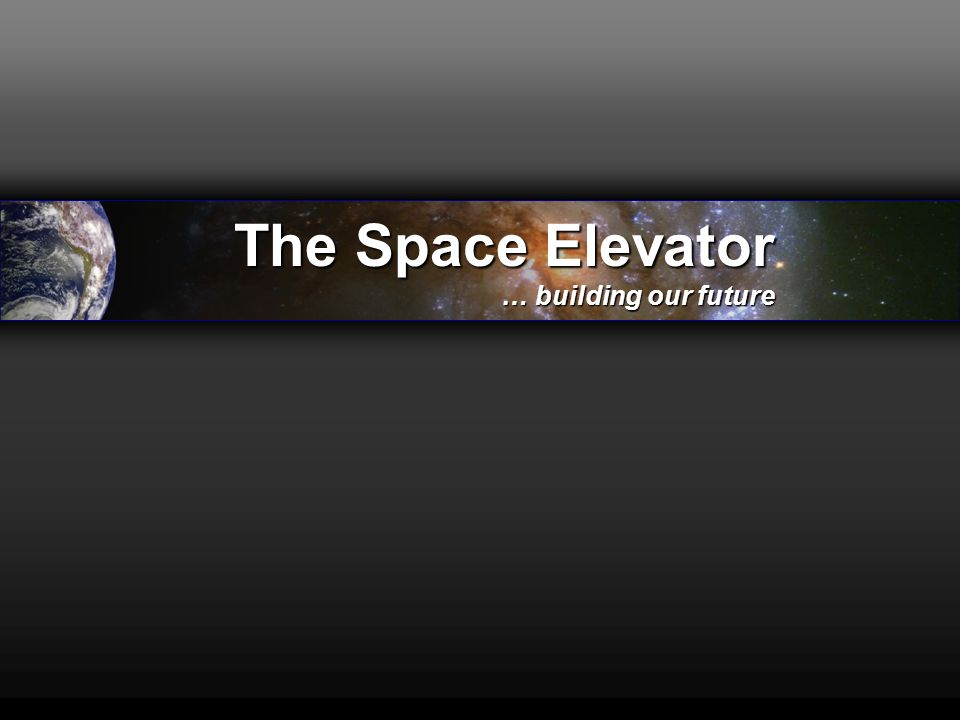 The Space Elevator … building our future