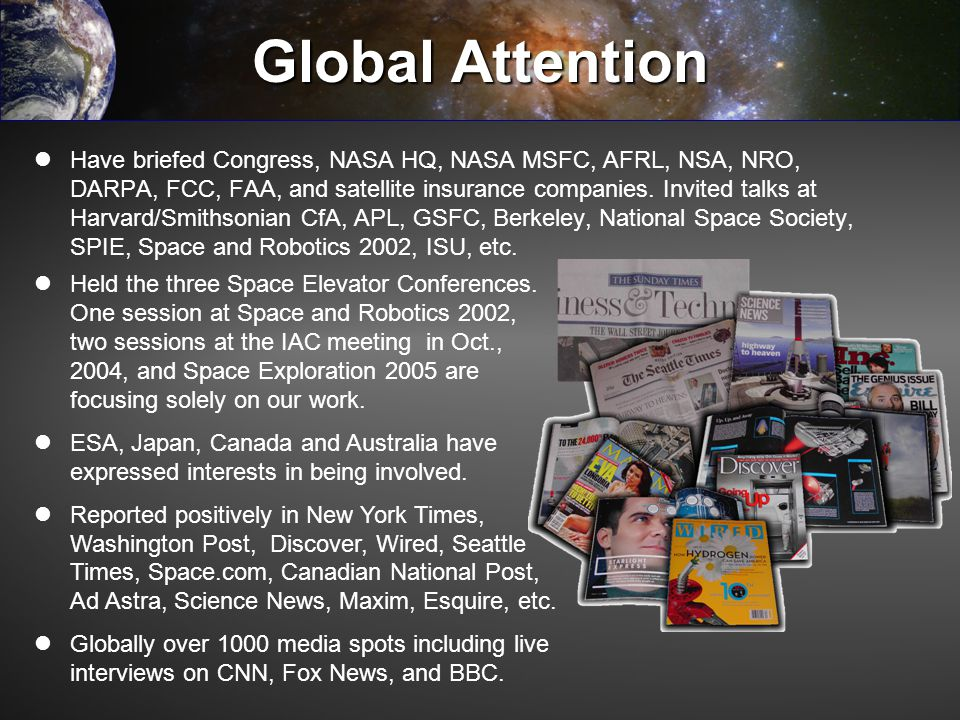 Global Attention Have briefed Congress, NASA HQ, NASA MSFC, AFRL, NSA, NRO, DARPA, FCC, FAA, and satellite insurance companies. Invited talks at Harva