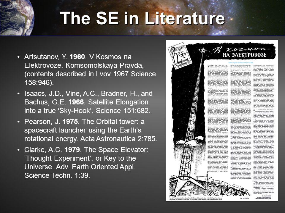 The SE in Literature Artsutanov, Y. 1960. V Kosmos na Elektrovoze, Komsomolskaya Pravda, (contents described in Lvov 1967 Science 158:946). Isaacs, J.
